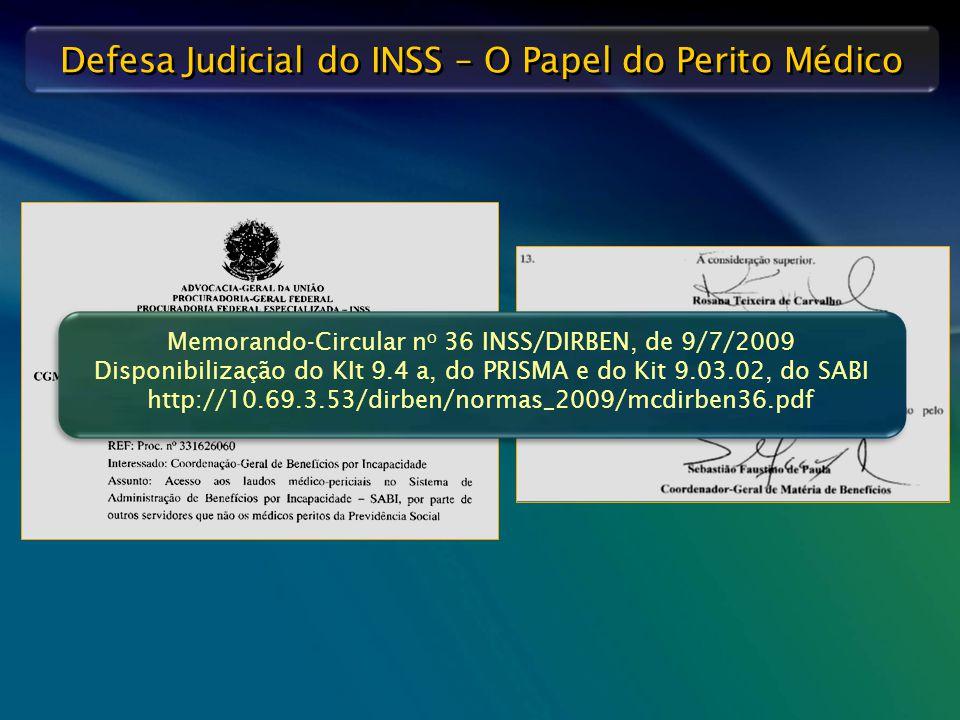 Defesa Judicial do INSS – O Papel do Perito Médico Memorando-Circular n o 36 INSS/DIRBEN, de 9/7/2009 Disponibilização do KIt 9.4 a, do PRISMA e do Ki
