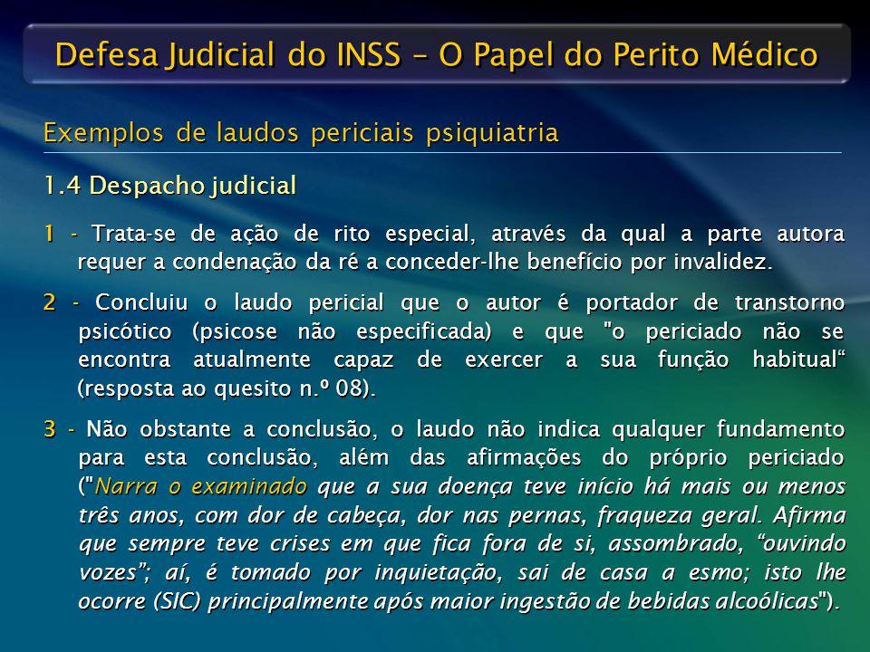 Defesa Judicial do INSS – O Papel do Perito Médico Exemplos de laudos periciais psiquiatria 1.4 Despacho judicial 1 - Trata-se de ação de rito especia