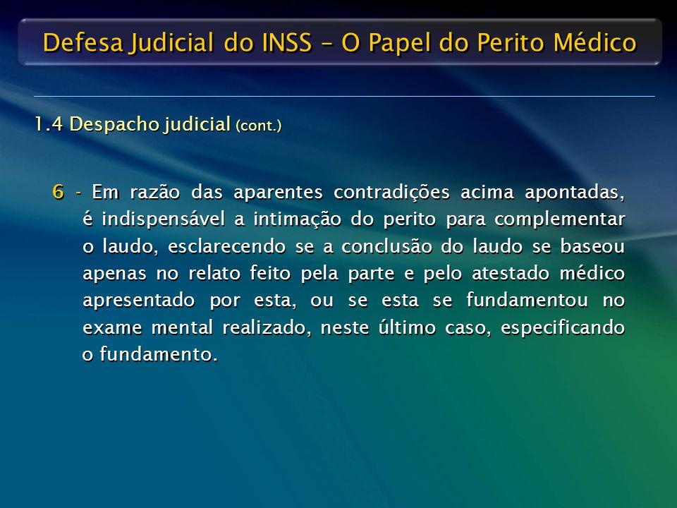 Defesa Judicial do INSS – O Papel do Perito Médico 6 - Em razão das aparentes contradições acima apontadas, é indispensável a intimação do perito para