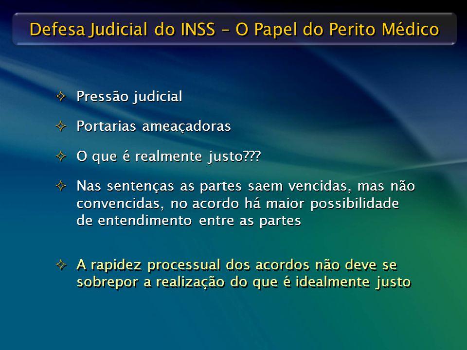 Defesa Judicial do INSS – O Papel do Perito Médico   Pressão judicial   Portarias ameaçadoras   O que é realmente justo???   Nas sentenças as