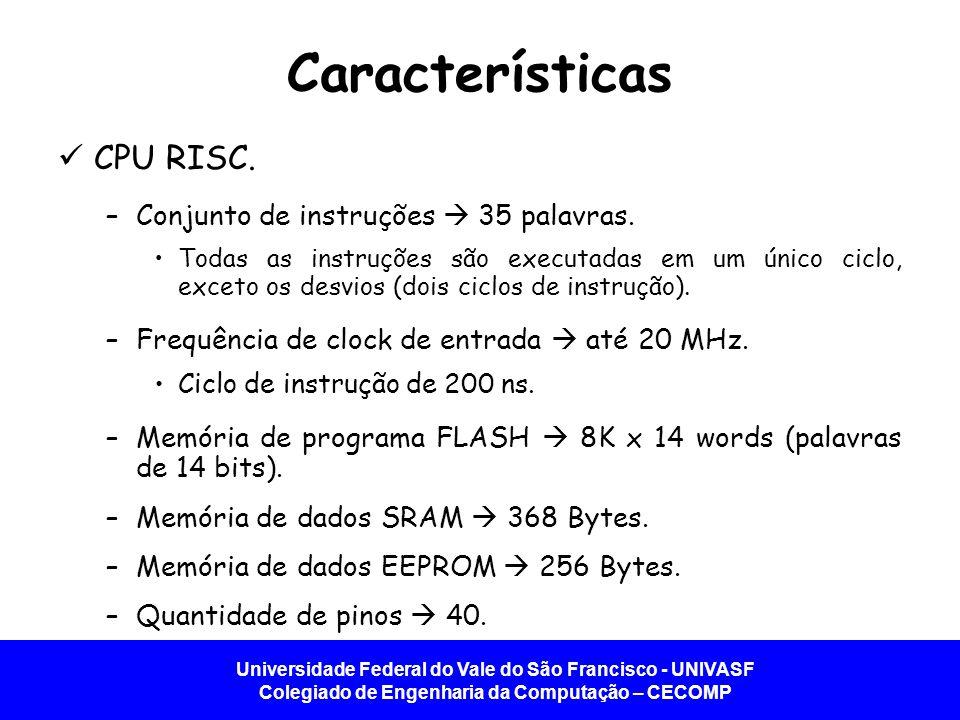 Universidade Federal do Vale do São Francisco - UNIVASF Colegiado de Engenharia da Computação – CECOMP Características CPU RISC. –Conjunto de instruçõ