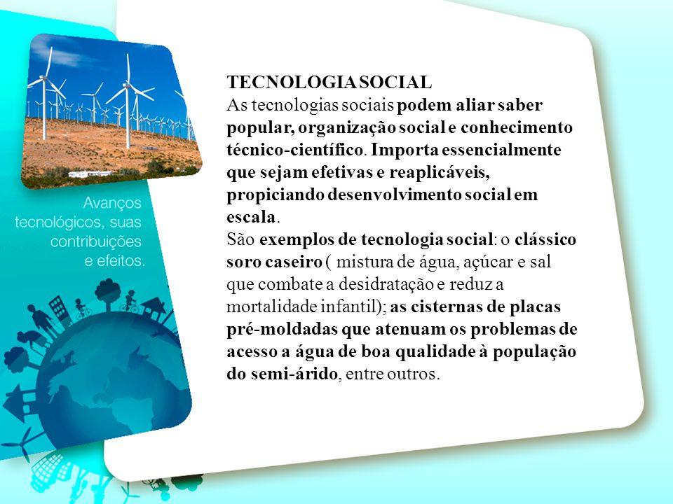 TECNOLOGIA SOCIAL As tecnologias sociais podem aliar saber popular, organização social e conhecimento técnico-científico. Importa essencialmente que s