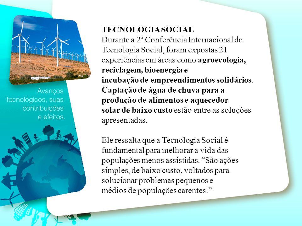 TECNOLOGIA SOCIAL Durante a 2ª Conferência Internacional de Tecnologia Social, foram expostas 21 experiências em áreas como agroecologia, reciclagem,