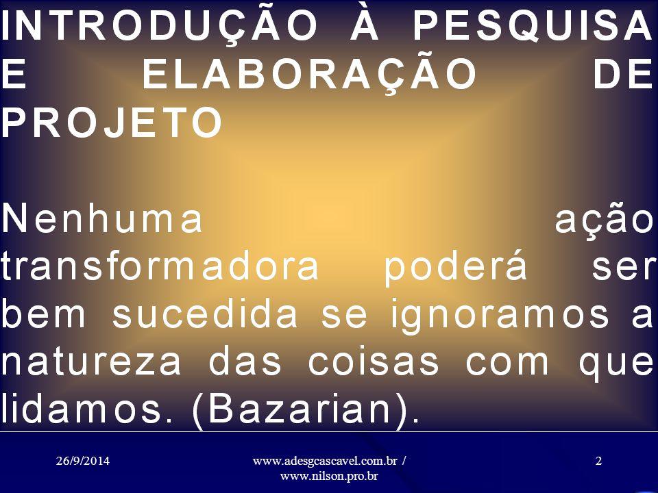 26/9/2014www.adesgcascavel.com.br / www.nilson.pro.br METODOLOGIA PROFESSOR NILSON R. DE FARIA PÓS-GRADUAÇÃO ADESG / UNIPAN 1