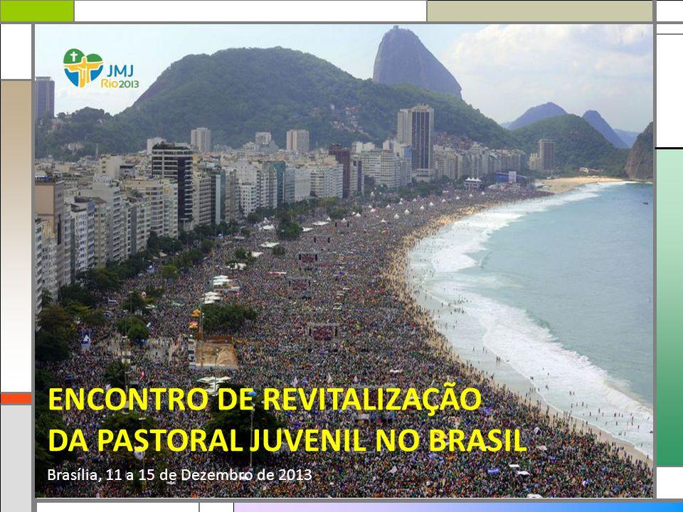 ENCONTRO DE REVITALIZAÇÃO DA PASTORAL JUVENIL NO BRASIL Brasília, 11 a 15 de Dezembro de 2013