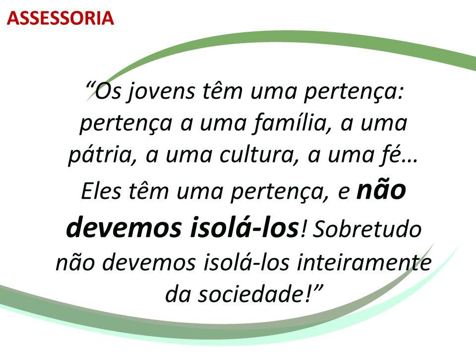"""""""Os jovens têm uma pertença: pertença a uma família, a uma pátria, a uma cultura, a uma fé… Eles têm uma pertença, e não devemos isolá-los ! Sobretudo"""