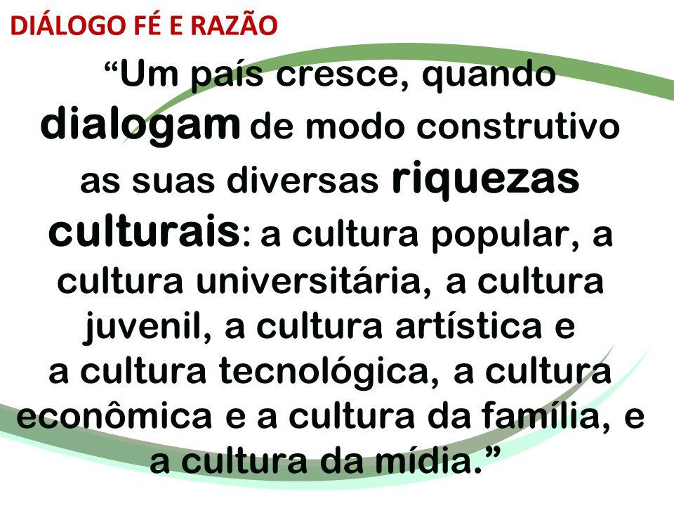 """"""" Um país cresce, quando dialogam de modo construtivo as suas diversas riquezas culturais : a cultura popular, a cultura universitária, a cultura juve"""
