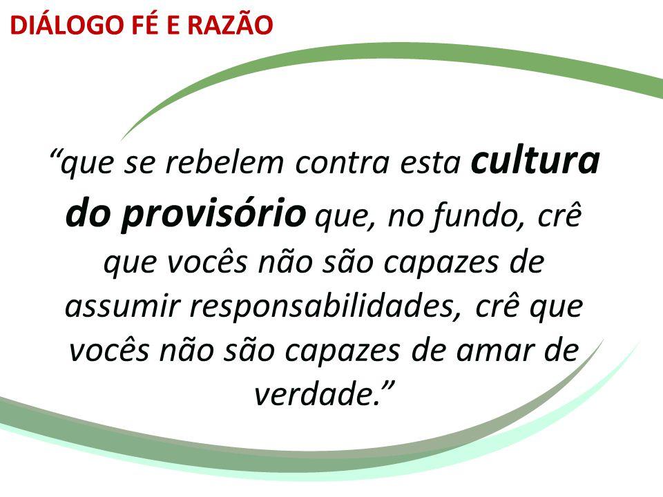 """""""que se rebelem contra esta cultura do provisório que, no fundo, crê que vocês não são capazes de assumir responsabilidades, crê que vocês não são cap"""