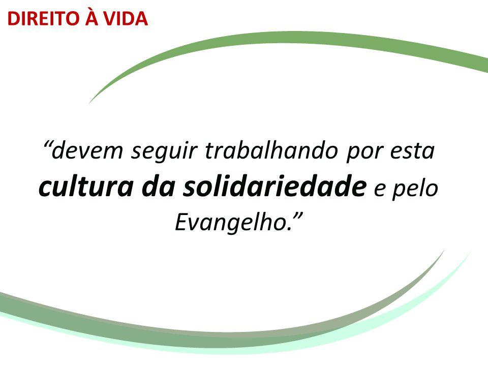 """""""devem seguir trabalhando por esta cultura da solidariedade e pelo Evangelho."""" DIREITO À VIDA"""