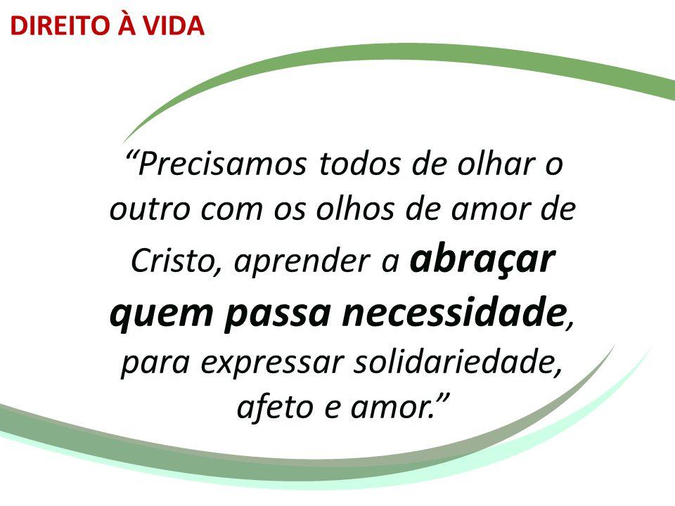 """""""Precisamos todos de olhar o outro com os olhos de amor de Cristo, aprender a abraçar quem passa necessidade, para expressar solidariedade, afeto e am"""