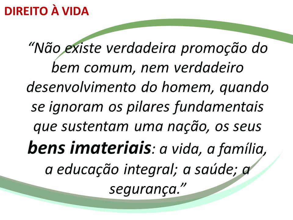 """""""Não existe verdadeira promoção do bem comum, nem verdadeiro desenvolvimento do homem, quando se ignoram os pilares fundamentais que sustentam uma naç"""