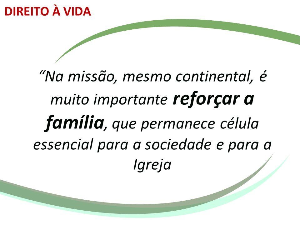 """""""Na missão, mesmo continental, é muito importante reforçar a família, que permanece célula essencial para a sociedade e para a Igreja DIREITO À VIDA"""