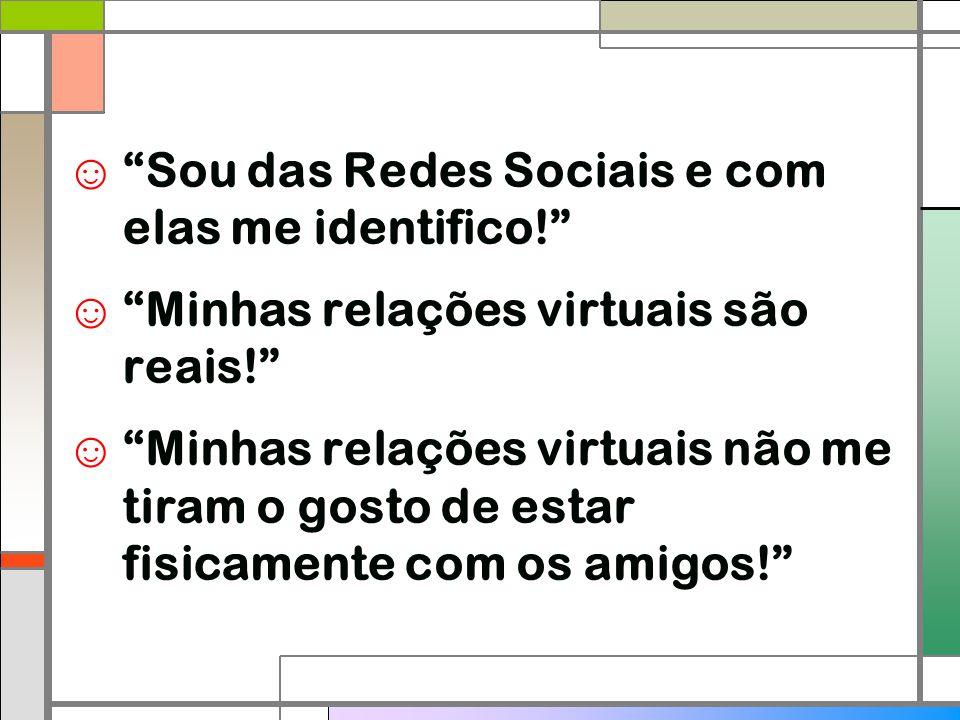 """☺ """"Sou das Redes Sociais e com elas me identifico!"""" ☺ """"Minhas relações virtuais são reais!"""" ☺ """"Minhas relações virtuais não me tiram o gosto de estar"""
