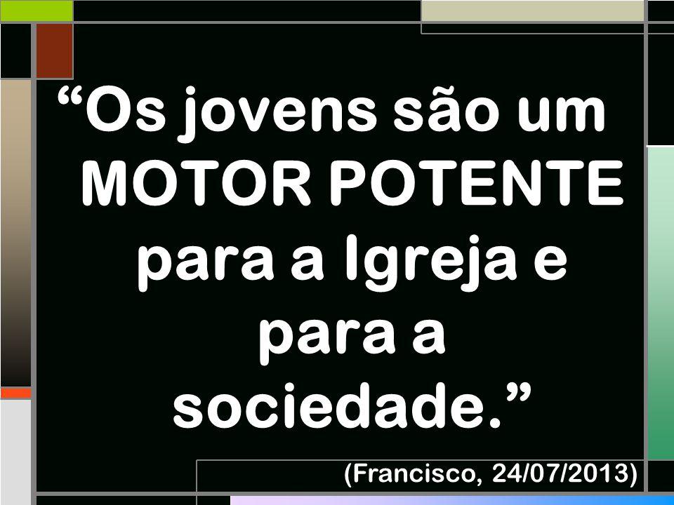 """""""Os jovens são um MOTOR POTENTE para a Igreja e para a sociedade."""" (Francisco, 24/07/2013)"""