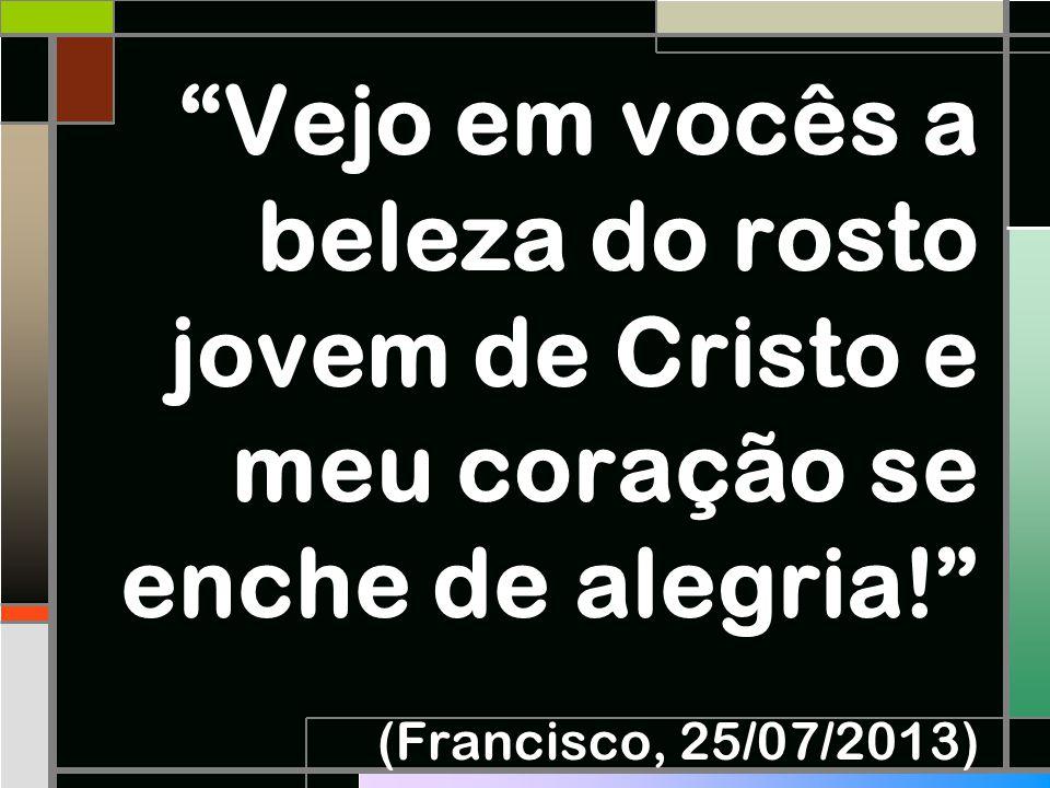 """""""Vejo em vocês a beleza do rosto jovem de Cristo e meu coração se enche de alegria!"""" (Francisco, 25/07/2013)"""