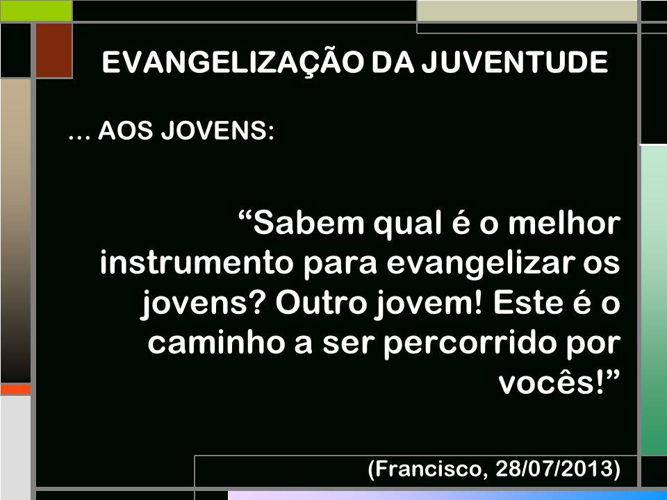 """EVANGELIZAÇÃO DA JUVENTUDE... AOS JOVENS: """"Sabem qual é o melhor instrumento para evangelizar os jovens? Outro jovem! Este é o caminho a ser percorrid"""