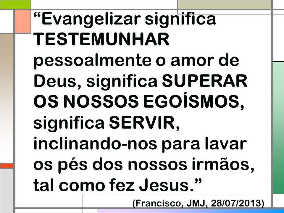 """""""Evangelizar significa TESTEMUNHAR pessoalmente o amor de Deus, significa SUPERAR OS NOSSOS EGOÍSMOS, significa SERVIR, inclinando-nos para lavar os p"""