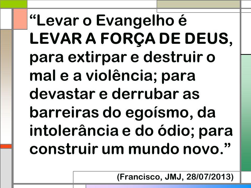 """""""Levar o Evangelho é LEVAR A FORÇA DE DEUS, para extirpar e destruir o mal e a violência; para devastar e derrubar as barreiras do egoísmo, da intoler"""