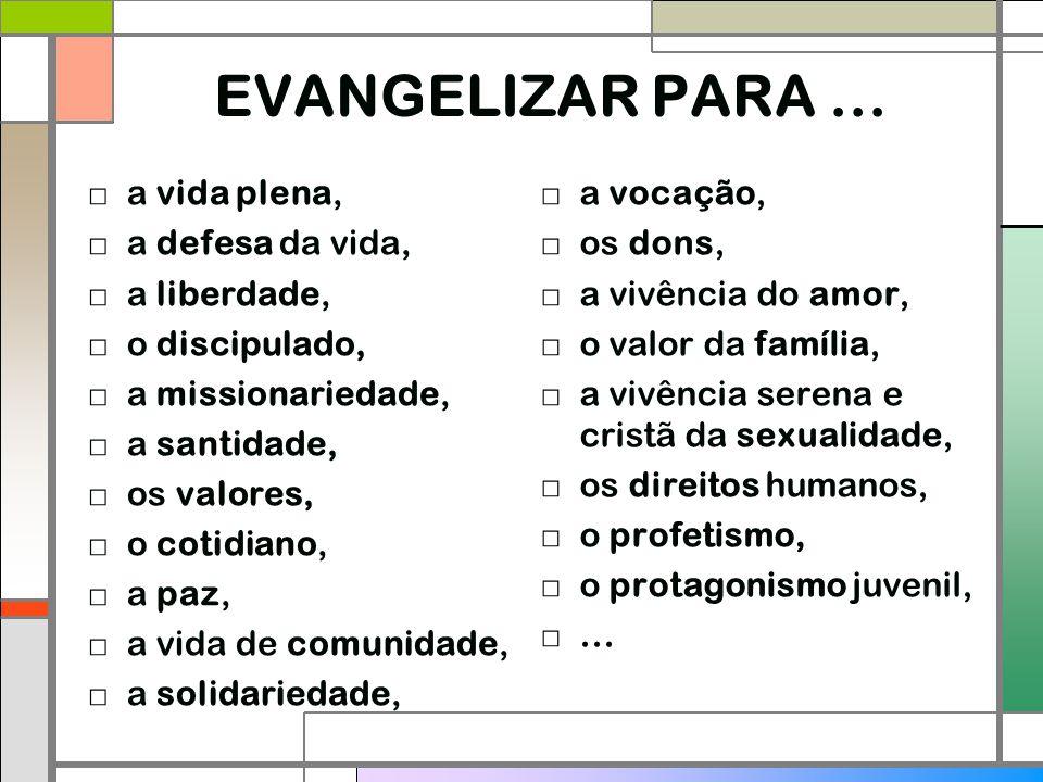 □ a vida plena, □ a defesa da vida, □ a liberdade, □ o discipulado, □ a missionariedade, □ a santidade, □ os valores, □ o cotidiano, □ a paz, □ a vida