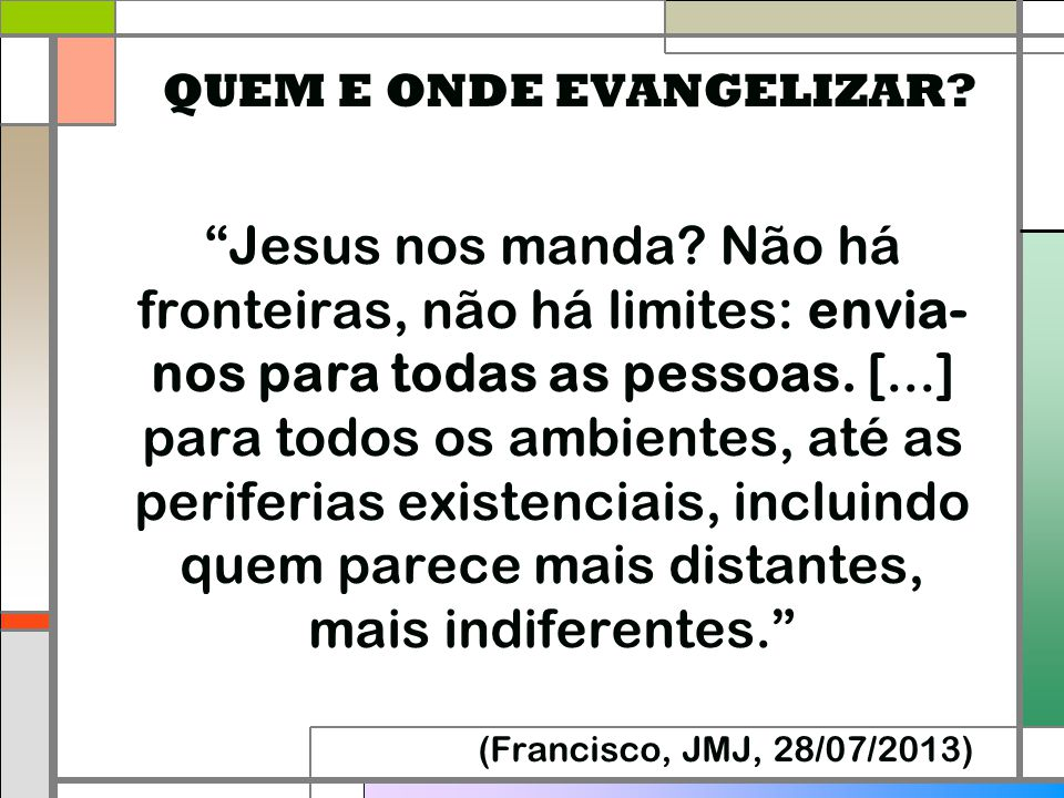 """""""Jesus nos manda? Não há fronteiras, não há limites: envia- nos para todas as pessoas. [...] para todos os ambientes, até as periferias existenciais,"""