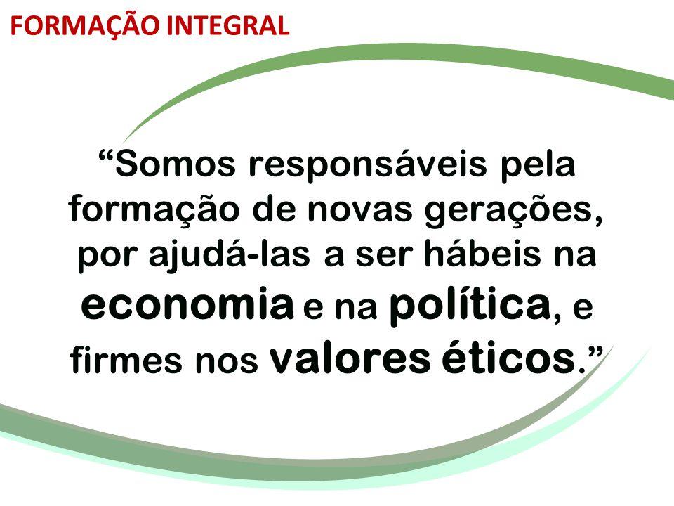 """""""Somos responsáveis pela formação de novas gerações, por ajudá-las a ser hábeis na economia e na política, e firmes nos valores éticos."""" FORMAÇÃO INTE"""