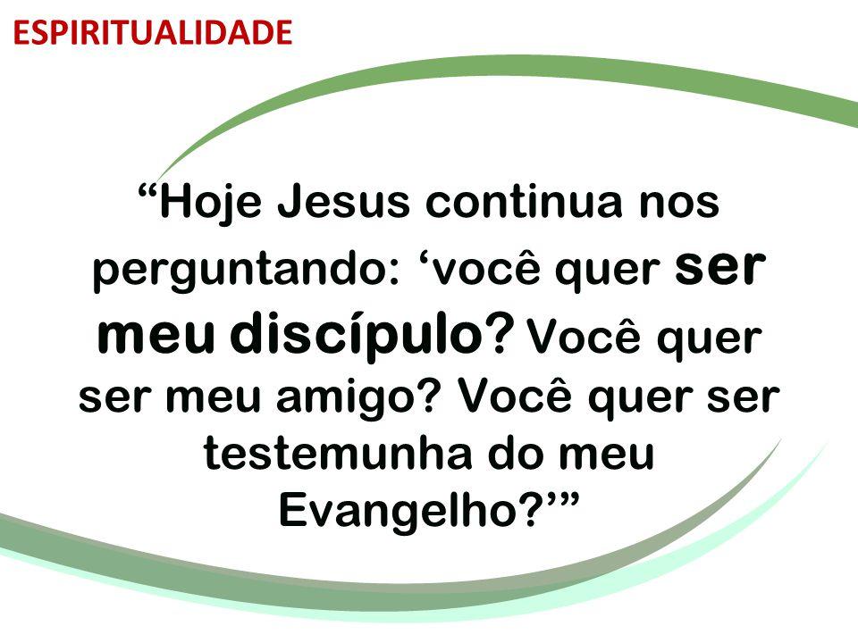 """""""Hoje Jesus continua nos perguntando: 'você quer ser meu discípulo? Você quer ser meu amigo? Você quer ser testemunha do meu Evangelho?'"""" ESPIRITUALID"""