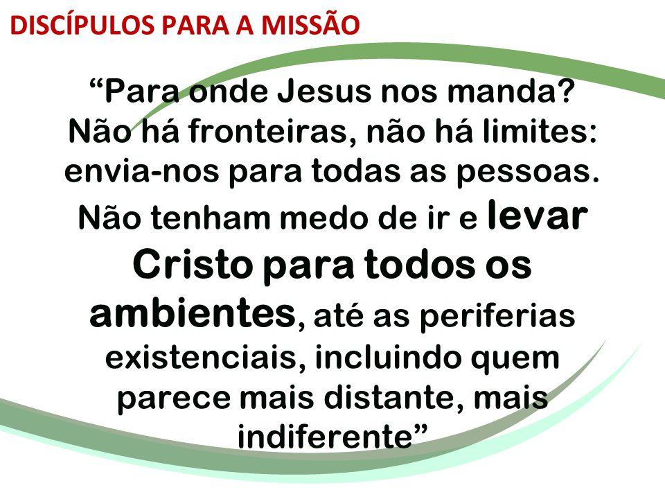 """""""Para onde Jesus nos manda? Não há fronteiras, não há limites: envia-nos para todas as pessoas. Não tenham medo de ir e levar Cristo para todos os amb"""
