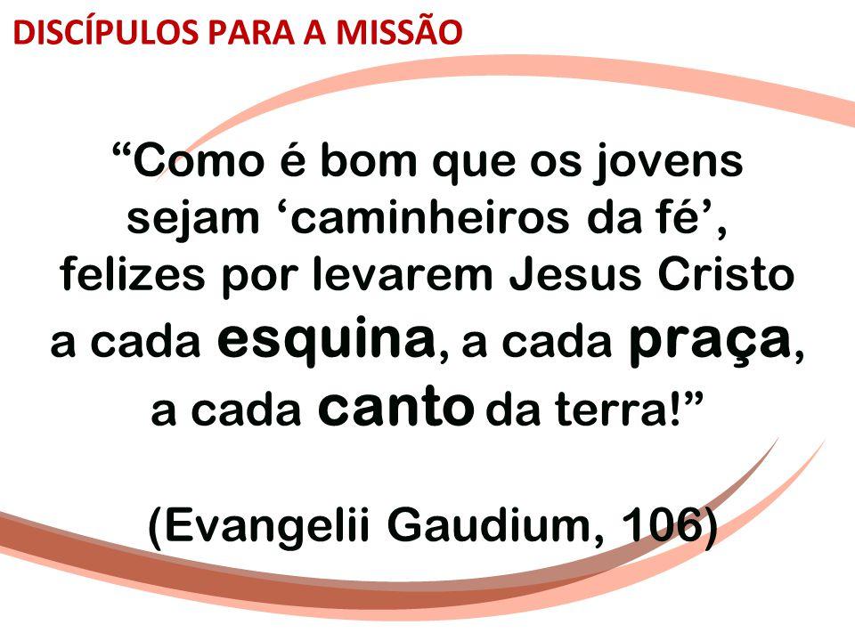 """""""Como é bom que os jovens sejam 'caminheiros da fé', felizes por levarem Jesus Cristo a cada esquina, a cada praça, a cada canto da terra!"""" (Evangelii"""