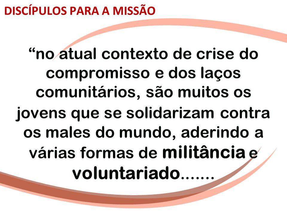 """""""no atual contexto de crise do compromisso e dos laços comunitários, são muitos os jovens que se solidarizam contra os males do mundo, aderindo a vári"""