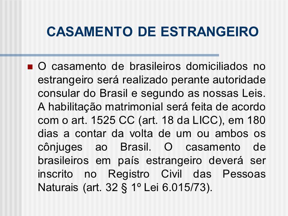 CASAMENTO DE ESTRANGEIRO O casamento de brasileiros domiciliados no estrangeiro será realizado perante autoridade consular do Brasil e segundo as noss