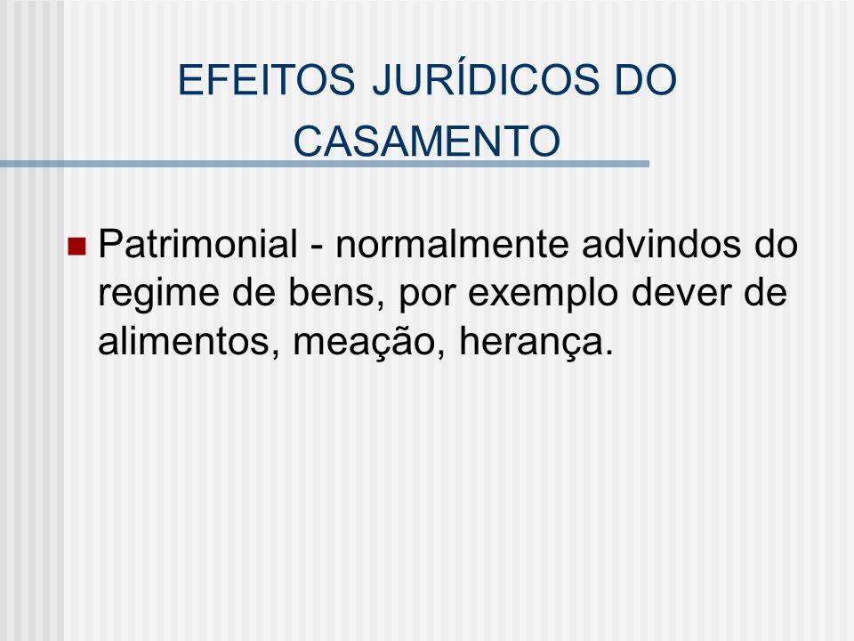 EFEITOS JURÍDICOS DO CASAMENTO Patrimonial - normalmente advindos do regime de bens, por exemplo dever de alimentos, meação, herança.