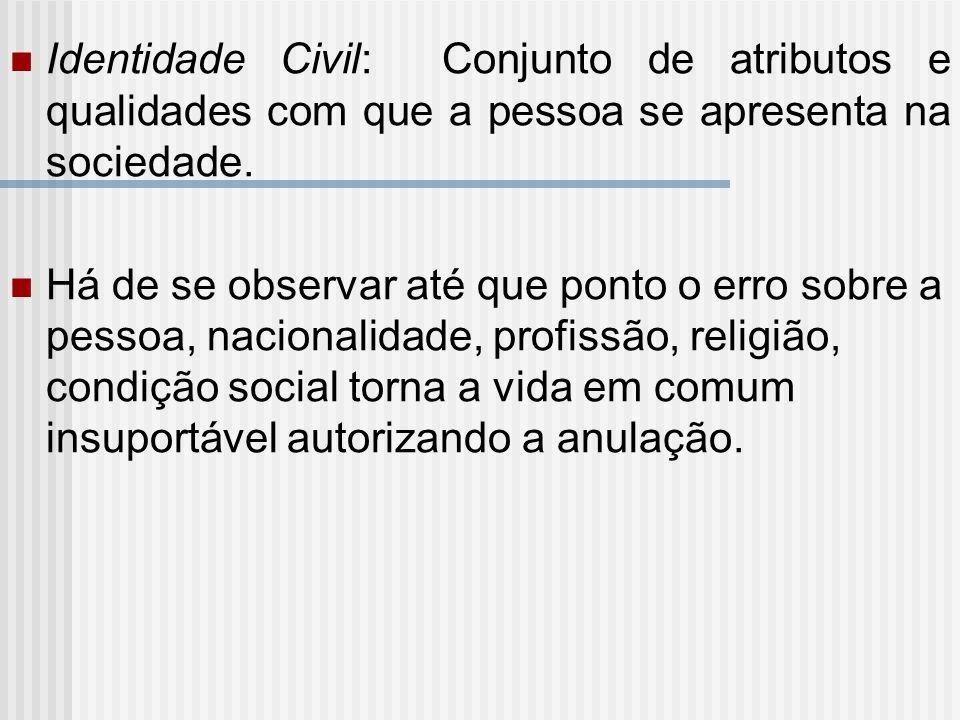 Identidade Civil: Conjunto de atributos e qualidades com que a pessoa se apresenta na sociedade. Há de se observar até que ponto o erro sobre a pessoa