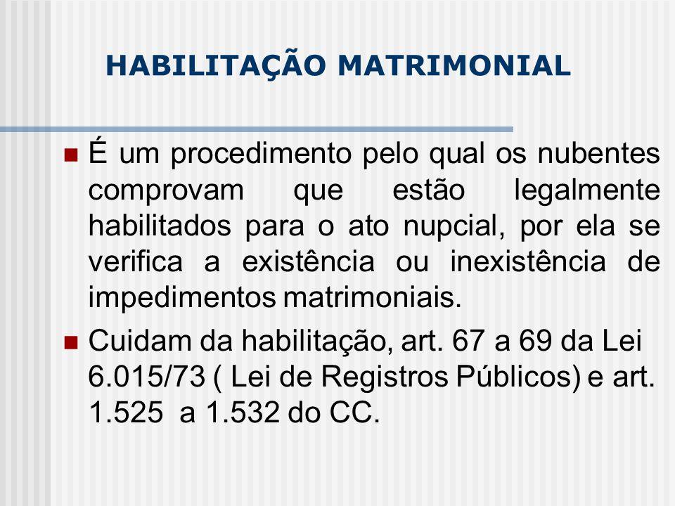 HABILITAÇÃO MATRIMONIAL É um procedimento pelo qual os nubentes comprovam que estão legalmente habilitados para o ato nupcial, por ela se verifica a e