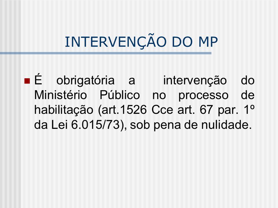 INTERVENÇÃO DO MP É obrigatória a intervenção do Ministério Público no processo de habilitação (art.1526 Cce art. 67 par. 1º da Lei 6.015/73), sob pen