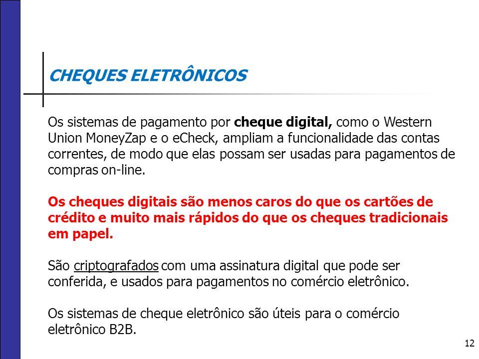 12 CHEQUES ELETRÔNICOS Os sistemas de pagamento por cheque digital, como o Western Union MoneyZap e o eCheck, ampliam a funcionalidade das contas corr