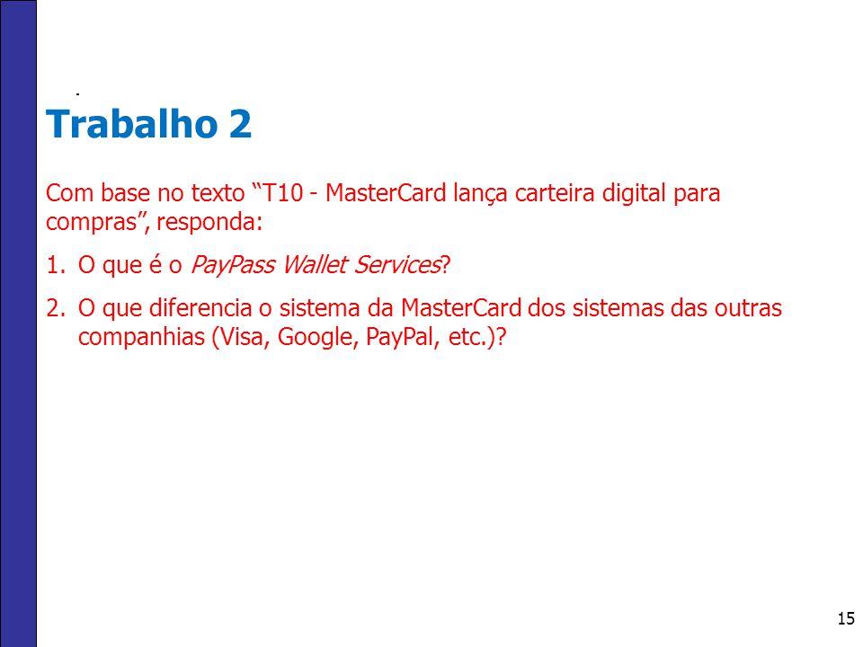 """15 Trabalho 2 Com base no texto """"T10 - MasterCard lança carteira digital para compras"""", responda: 1.O que é o PayPass Wallet Services? 2.O que diferen"""