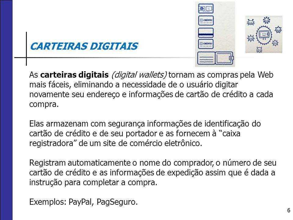 6 CARTEIRAS DIGITAIS As carteiras digitais (digital wallets) tornam as compras pela Web mais fáceis, eliminando a necessidade de o usuário digitar nov