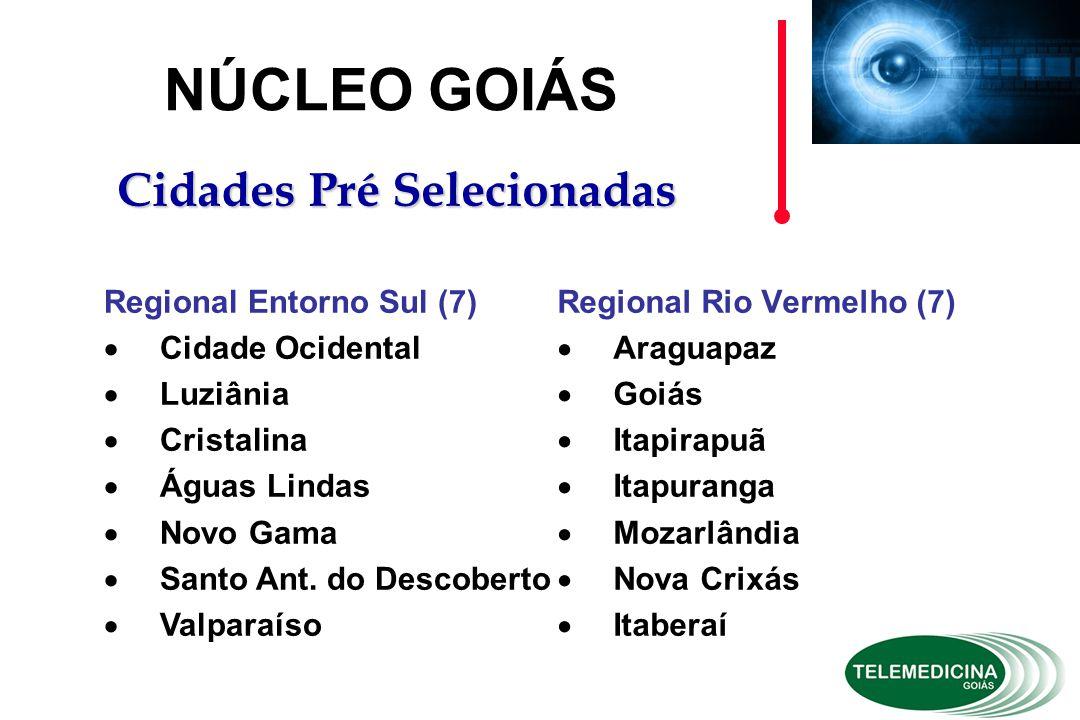 Regional Rio Vermelho (7)  Araguapaz  Goiás  Itapirapuã  Itapuranga  Mozarlândia  Nova Crixás  Itaberaí NÚCLEO GOIÁS Cidades Pré Selecionadas Regional Entorno Sul (7)  Cidade Ocidental  Luziânia  Cristalina  Águas Lindas  Novo Gama  Santo Ant.