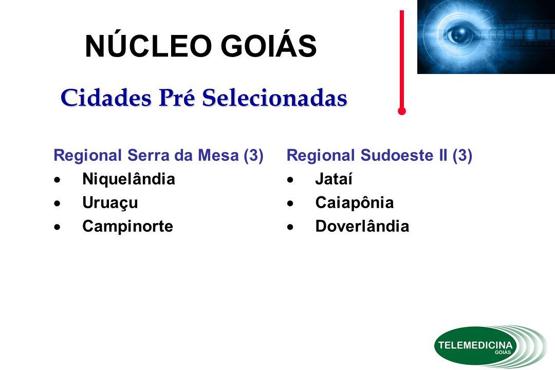 Regional Sudoeste II (3)  Jataí  Caiapônia  Doverlândia NÚCLEO GOIÁS Cidades Pré Selecionadas Regional Serra da Mesa (3)  Niquelândia  Uruaçu  Campinorte