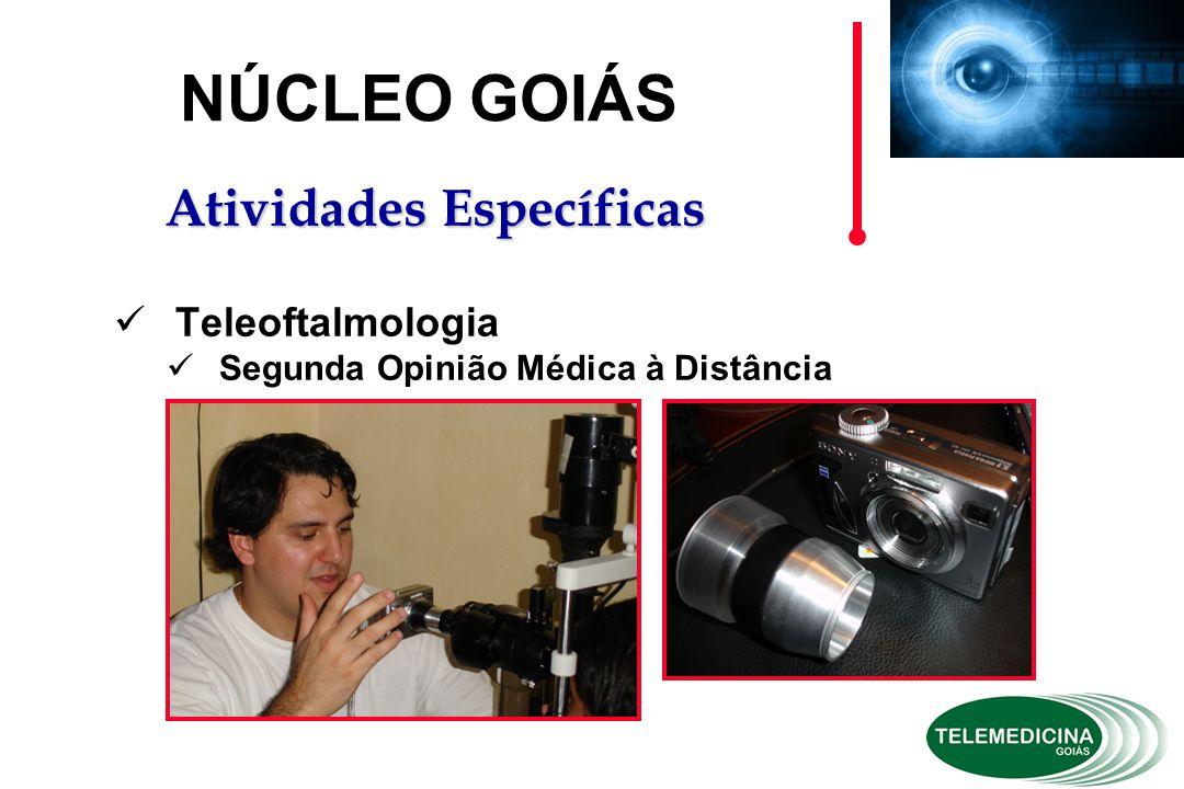 Teleoftalmologia Segunda Opinião Médica à Distância NÚCLEO GOIÁS Atividades Específicas