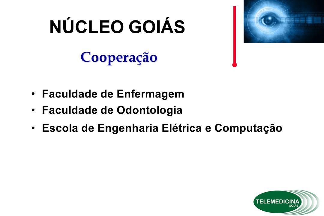 Faculdade de Enfermagem Faculdade de Odontologia Escola de Engenharia Elétrica e Computação NÚCLEO GOIÁS Cooperação
