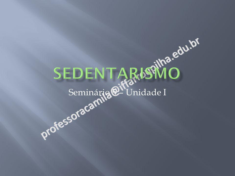 professoracamila@iffarroupilha.edu.br Seminário 5 – Unidade I