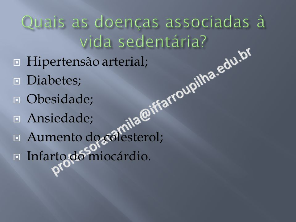professoracamila@iffarroupilha.edu.br  Hipertensão arterial;  Diabetes;  Obesidade;  Ansiedade;  Aumento do colesterol;  Infarto do miocárdio.