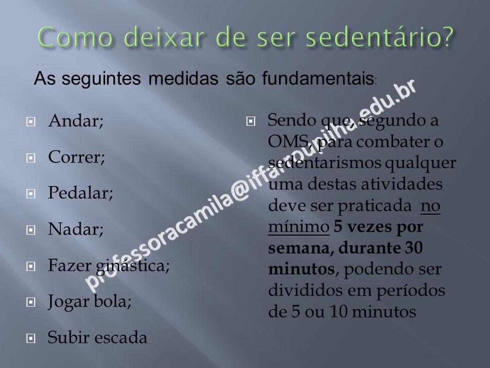 professoracamila@iffarroupilha.edu.br  Andar;  Correr;  Pedalar;  Nadar;  Fazer ginástica;  Jogar bola;  Subir escada As seguintes medidas são