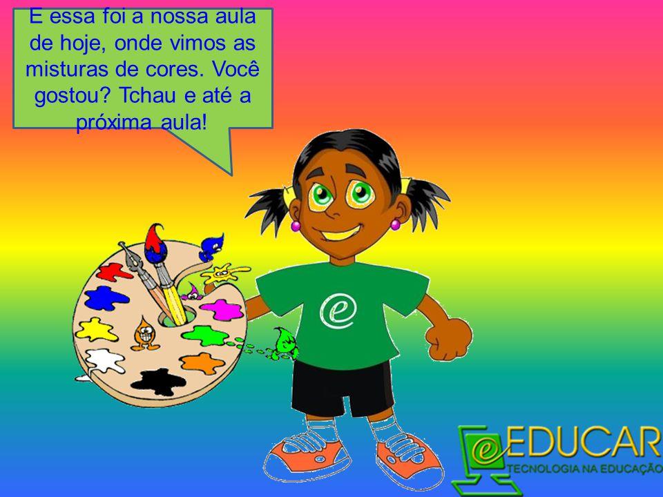 E essa foi a nossa aula de hoje, onde vimos as misturas de cores. Você gostou? Tchau e até a próxima aula!