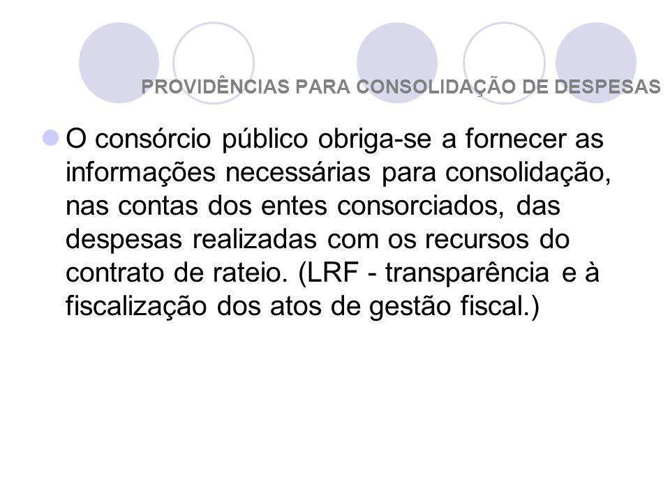 PROVIDÊNCIAS PARA CONSOLIDAÇÃO DE DESPESAS O consórcio público obriga-se a fornecer as informações necessárias para consolidação, nas contas dos entes consorciados, das despesas realizadas com os recursos do contrato de rateio.