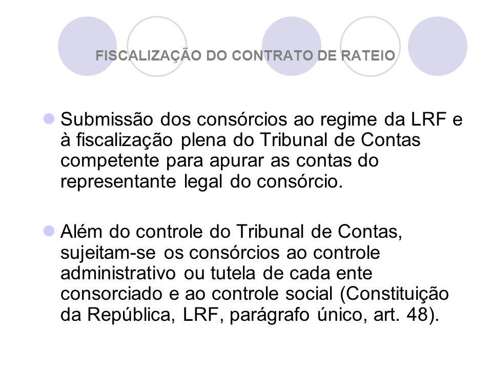 FISCALIZAÇÃO DO CONTRATO DE RATEIO Submissão dos consórcios ao regime da LRF e à fiscalização plena do Tribunal de Contas competente para apurar as contas do representante legal do consórcio.