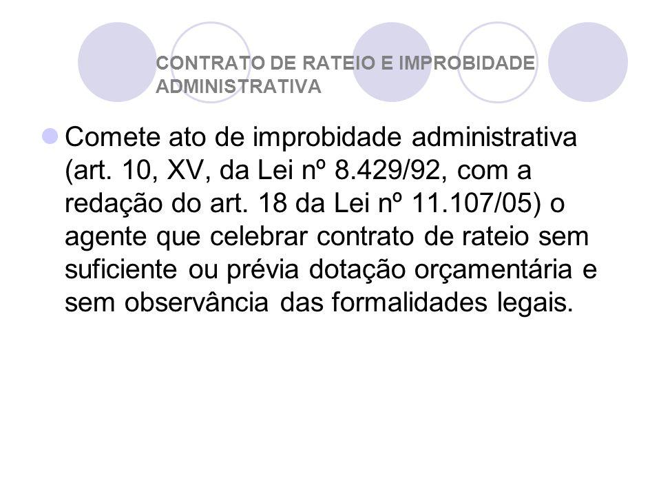 CONTRATO DE RATEIO E IMPROBIDADE ADMINISTRATIVA Comete ato de improbidade administrativa (art.