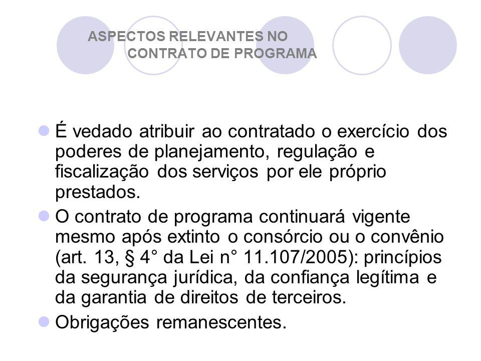ASPECTOS RELEVANTES NO CONTRATO DE PROGRAMA É vedado atribuir ao contratado o exercício dos poderes de planejamento, regulação e fiscalização dos serviços por ele próprio prestados.