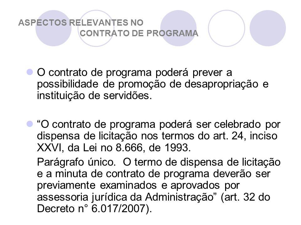 ASPECTOS RELEVANTES NO CONTRATO DE PROGRAMA O contrato de programa poderá prever a possibilidade de promoção de desapropriação e instituição de servidões.